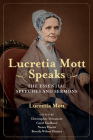 Lucretia Mott Speaks: The Essential Speeches and Sermons (Women, Gender, and Sexuality in American History) Cover Image
