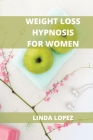 Weight Loss Hypnosis for Women: Achieve Self-Esteem and Stop Emotional Eating Cover Image