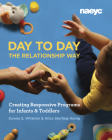 Day to Day the Relationship Way: Creating Responsive Programs for Infants and Toddlers Cover Image