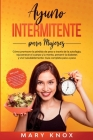 Ayuno Intermitente para Mujeres: Cómo promover la pérdida de peso a través de la autofagia, rejuvenecer el cuerpo y la mente, prevenir la diabetes y v Cover Image