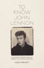 To Know John Lennon: An Intimate Portrait from His Friends, Colleagues, and Family Cover Image