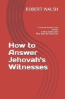 How to Answer Jehovah's Witnesses: Is Jehovah Really God's Name? Is Jesus Christ God? What does the Bible Say? Cover Image