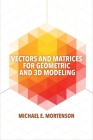 Vectors and Matrices for Geometric and 3D Modeling Cover Image