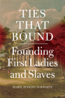 Ties That Bound: Founding First Ladies and Slaves Cover Image