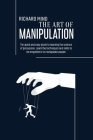 The Art of Manipulation: The quick and easy guide to learning the science of persuasion. Learn the techniques and skills to be empathetic to ma Cover Image