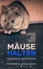 Mäuse halten: Artgerechte Haltung der Farbmaus - Anschaffung - Beschäftigung - Futter - Gehege - Pflege - Krankheiten - Verhalten Cover Image