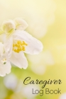 Caregiver Log Book: Simple and Easy Caregiver Log Book a Daily Record: Help to keep information organized each day for Caregiving Vol.4 Cover Image