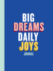 Big Dreams, Daily Joys Journal: (Guided Journal to Help You Enjoy Accomplishing Goals, Journal with Prompts for Developing Productivity Habits and Working with Joy and Positivity) Cover Image