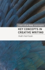 Key Concepts in Creative Writing (Palgrave Key Concepts) Cover Image