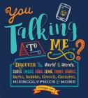 You Talking to Me?: Discover the World of Words, Codes, Emojis, Signs, Slang, Smoke Signals, Barks, Babbles, Growls, Gestures, Hieroglyphics & More Cover Image