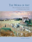 The Work of Art: Plein Air Painting and Artistic Identity in Nineteenth-Century France Cover Image