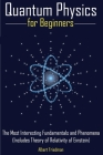 Quantum Physics for Beginners: The Most Interesting Fundamentals and Phenomena (Includes Theory of Relativity of Einstein) Cover Image