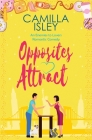 Opposites Attract: An Enemies to Lovers, Neighbors to Lovers Romantic Comedy (First Comes Love #1) Cover Image