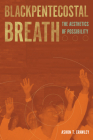 Blackpentecostal Breath: The Aesthetics of Possibility (Commonalities (Fup)) Cover Image