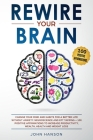 Rewire Your Brain: Change Your Mind and Habits for a Better Life Without Anxiety. Neuroscience and EFT Tapping + 100 Positive Affirmation Cover Image