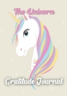The Unicorn Gratitude Journal: Gratitude Journal for Girls, Unicorn Journal for Kids, Practice the Attitude of Gratitude and Mindfulness Cover Image