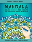 Mandala Coloring Book For Adults: Coloring Pages For Meditation And Happiness - Adult Coloring Book Featuring Calming Mandalas designed to relax and c Cover Image