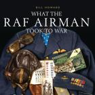 What the RAF Airman Took to War (Shire General) Cover Image
