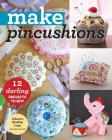 Make Pincushions: 12 Darling Projects to Sew Cover Image