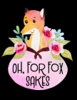 Oh, For Fox Sakes: 8.5 x 11 Cute Red Fox Themed Wide Ruled Notebook For All Your Home, School And Business Note Needs Cover Image