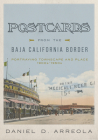 Postcards from the Baja California Border: Portraying Townscape and Place, 1900s–1950s Cover Image