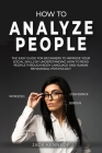 How to Analyze People: The Easy Guide for Beginners to Improve Social Skills by Understanding How to Read People through Body Language and Hu Cover Image