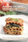 Burning Fat with Lean and Green: 50 Low-Carb Delicious Recipes to Burn Fat and Get a Sustained Weight Loss Cover Image