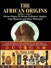 The African Origins of African Civilization, Mystic Religion, Yoga Mystical Spirituality and Ethics Philosophy Volume 1 Cover Image