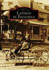 Latinos in Pasadena (Images of America (Arcadia Publishing)) Cover Image