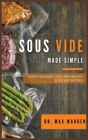 Sous Vide Made Simple: Mouth-Watering, Easy And Healthy Sous Vide Recipes Cover Image
