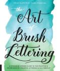 The Art of Brush Lettering: A Stroke-by-Stroke Guide to the Practice and Techniques of Creative Lettering and Calligraphy Cover Image