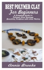 Polymer Clay Jewelry for Beginners: A Complete Guide to Polymer Clay Earrings, Bracelets, Necklace with clear Photos Cover Image
