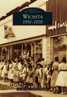 Wichita 1930-2000 (Images of America (Arcadia Publishing)) Cover Image