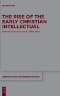 The Rise of the Early Christian Intellectual (Arbeiten Zur Kirchengeschichte #139) Cover Image
