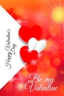 Happy Valentine's Day. Be my Valentine: Amazing diary of the emanation of beauty, tenderness and love (100 pages, 6 x 9) Cover Image