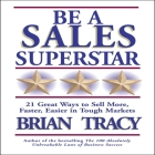 Be a Sales Superstar Lib/E: 21 Great Ways to Sell More, Faster, Easier in Tough Markets Cover Image