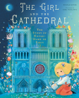 The Girl and the Cathedral: The Story of Notre Dame de Paris Cover Image