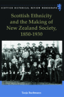 Scottish Ethnicity and the Making of New Zealand Society, 1850-1930 (Scottish Historical Review Monographs) Cover Image