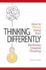 Thinking Differently: How to Thrive Using Your Nonlinear Creative Thinking Cover Image
