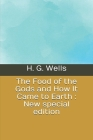 The Food of the Gods and How It Came to Earth: New special edition Cover Image