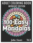 100 Easy Mandalas Midnight Edition: An Adult Coloring Book with Fun, Simple, and Relaxing Coloring Pages (Volume 6) Cover Image
