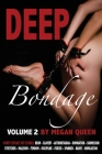 Deep Bondage - Volume 2: 9 Dirty Explicit Hot Stories: Bdsm - Slavery - Authoritarian - Domination - Submission - Stretched - Maledom - Femdom Cover Image