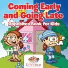 Coming Early and Going Late Opposites Book for Kids Cover Image