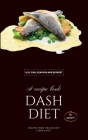 Dash Diet - Fish, Seafood and Dessert: Lower Your Sodium Intake With 50 Dash Diet Recipes! Cover Image