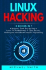 Linux Hacking: 2 Books in 1 - A Beginners Guide Step by Step to Learn The Fundamentals of Cyber Security, Hacking and more about Comp Cover Image