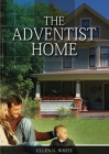 The Adventist Home: (Country living counsels, messages to young people, letters to young lovers and how a Christian Family should live.) (Christian Home Library #2) Cover Image