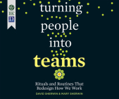Turning People Into Teams: Rituals and Routines That Redesign How We Work Cover Image