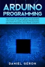 Arduino Programming: The Ultimate Guide for Absolute Beginners with Steps to Learn Arduino Programming and The Fundamental Electronic Conce Cover Image