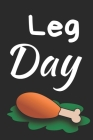 Leg Day: Thanksgiving Notebook - For Anyone Who Loves To Gobble Turkey This Season Of Gratitude - Suitable to Write In and Take Cover Image