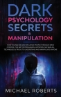 Dark Psychology Secrets & Manipulation: How to Analyze and Influence People through Mind Control, The Art of Persuasion, Hypnosis, NLP and All Techniq Cover Image
